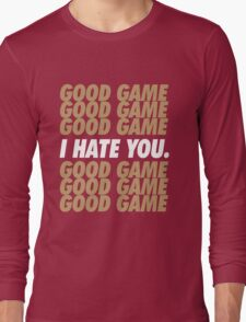 49ers Good Game I Hate You.  Long Sleeve T-Shirt