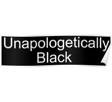 unapologetically black Poster
