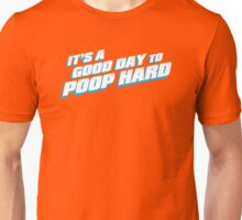 A good day to POOP HARD! Unisex T-Shirt