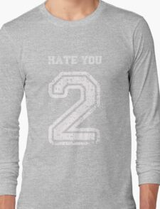 Hate You 2 - Funny Humor Sports Athlete Looking T Shirt  Long Sleeve T-Shirt
