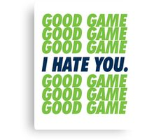 Seahawks Good Game I Hate You Canvas Print