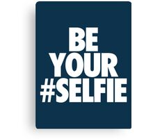 BE YOUR SELFIE Canvas Print