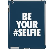 BE YOUR SELFIE iPad Case/Skin