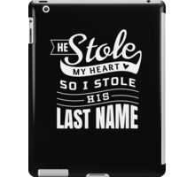 He Stole My Heart So I Stole His Last Name - Wife T Shirt iPad Case/Skin
