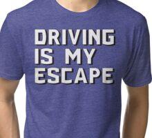 Driving is my escape Tri-blend T-Shirt