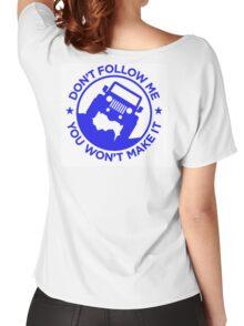 Dont Follow Me You Wont Make It. Blue Women's Relaxed Fit T-Shirt