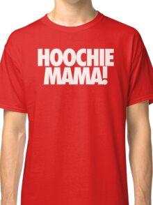 HOOCHIE MAMA! Classic T-Shirt