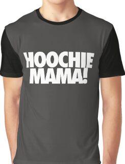 HOOCHIE MAMA! Graphic T-Shirt