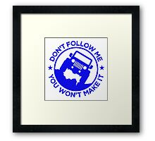 Dont Follow Me You Wont Make It. Blue Framed Print