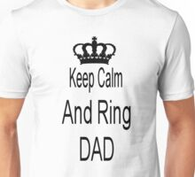 Keep calm and ring dad Unisex T-Shirt