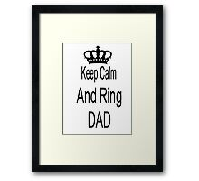 Keep calm and ring dad Framed Print