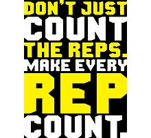 Don't Just Count The Reps. Make Every Rep Count. Photographic Print