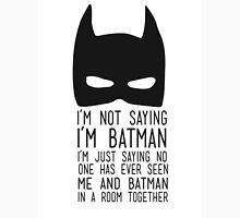 Batman I'm not say  Unisex T-Shirt