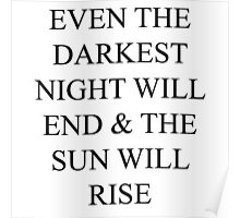 even the darkest night will end and the sun will rise Poster