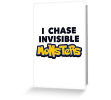 Pokemon Go I Chase Invisible Monsters Greeting Card