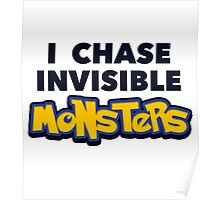 Pokemon Go I Chase Invisible Monsters Poster