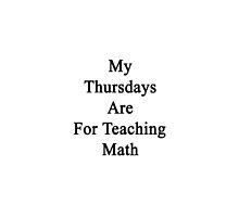 My Thursdays Are For Teaching Math  by supernova23