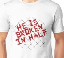 He is broken in half Unisex T-Shirt