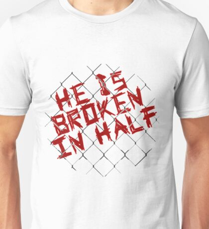 He is broken in half Unisex T-Shirt
