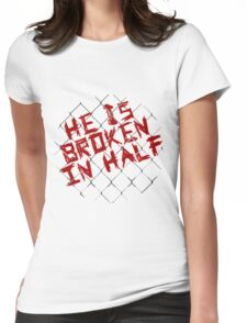 He is broken in half Womens Fitted T-Shirt