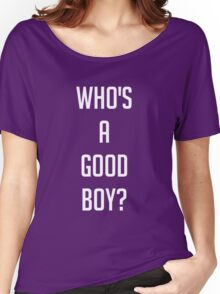 Who's A Good Boy? Women's Relaxed Fit T-Shirt