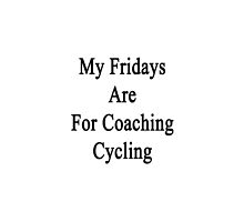 My Fridays Are For Coaching Cycling  by supernova23
