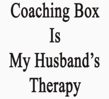 Coaching Box Is My Husband's Therapy  by supernova23