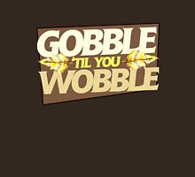 Gobble til you Wobble Womens Fitted T-Shirt