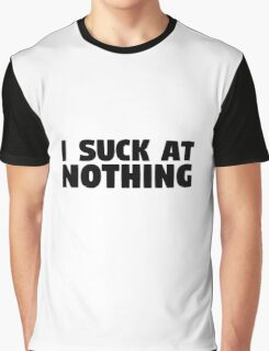 I Suck At Nothing Funny Quote Graphic T-Shirt