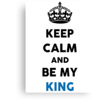 Keep Calm And Be My King Canvas Print
