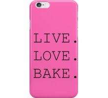 Live. Love. Bake. iPhone Case/Skin