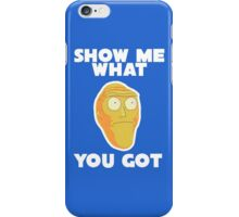 Rick & Morty - Show me what you got iPhone Case/Skin