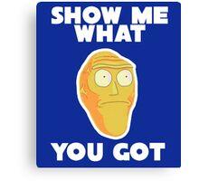 Rick & Morty - Show me what you got Canvas Print