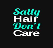 Salty Hair, Don't Care Unisex T-Shirt
