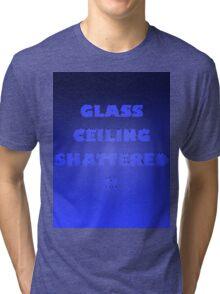 Glass Ceiling Shattered! Tri-blend T-Shirt
