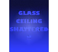 Glass Ceiling Shattered! Photographic Print