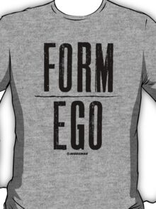 FORM over EGO T-Shirt