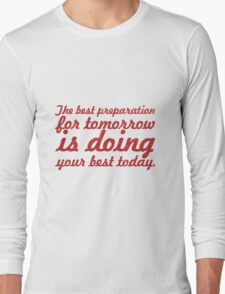 The best preparation for tomorrow is doing Long Sleeve T-Shirt
