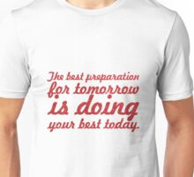 The best preparation for tomorrow is doing Unisex T-Shirt