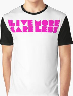 Live More Care Less Graphic T-Shirt