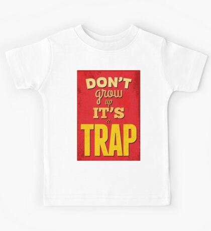 """""""Dont'grow up,its a trap""""cool typography,red,yellow Kids Tee"""