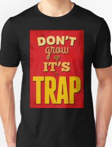 """Dont'grow up,its a trap""cool typography,red,yellow Unisex T-Shirt"