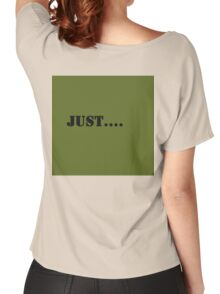 """Just Series  """"Just...."""" Women's Relaxed Fit T-Shirt"""