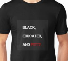 Black, Educated, and PETTY Unisex T-Shirt