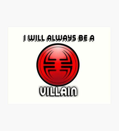 I will always be a VILLAIN Art Print