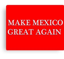 MAKE MEXICO GREAT AGAIN Canvas Print