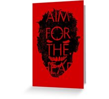 Zombie advice - AIM FOR THE HEAD Greeting Card