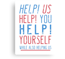 help us help you help yourself while also helping us Canvas Print
