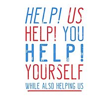 help us help you help yourself while also helping us Photographic Print