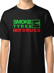 SMOKE TYRES NOT DRUGS (1) Classic T-Shirt